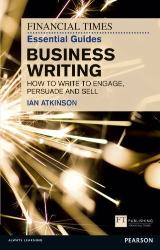 FT Essential Guide to Business Writing:How to write to engage,        persuade and sell (The FT Guides)