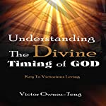 Understanding the Divine Timing of God | Victor Owusu-Teng