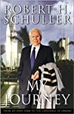 My Journey: From an Iowa Farm to a Cathedral of Dreams, Schuller, Robert H.