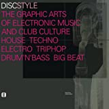 img - for Discstyle T the Graphic Arts of Electronic Music and Club Culture House Techno Electro Triphop Drum'N'Bass Big Beat: The Graphic Arts of Electronic ... Culture Techno Electro Triphop Drum'N'Base book / textbook / text book