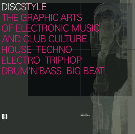 Discstyle T the Graphic Arts of Electronic Music and Club Culture House Techno Electro Triphop Drum'N'Bass Big Beat: The Graphic Arts of Electronic Music ... Culture Techno Electro Triphop Drum'N'Base Drum & Bass music book