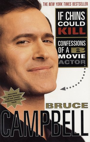 If Chins Could Kill: Confessions of a B Movie Actor, Bruce Campbell