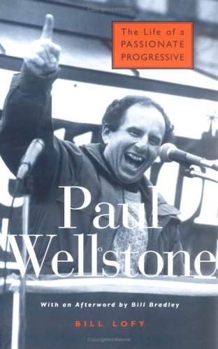Paul Wellstone: The Life of a Passionate Progressive, Bill Lofy
