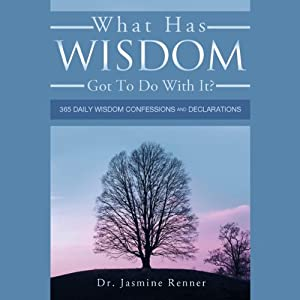 What Has Wisdom Got to Do With It? - 365 Daily Wisdom Confessions and Declarations | [Jasmine Renner]