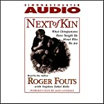 Next of Kin: What Chimpanzees Tell Us About Who We Are | Roger Fouts,Stephen Tukel Mills,Jane Goodall (Introduction and notes)