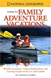 img - for National Geographic Guide to Family Adventure Vacations: Wildlife Encounters, Cultural Explorations, and Learning Escapes in the U.S. and Canada book / textbook / text book