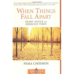 When Things Fall Apart: Heart Advice for Difficult Times – Pema Chodron