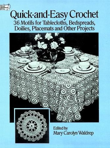 Quick-and-Easy Crochet: 35 Motifs for Tablecloths, Bedspreads, Doilies, Placemats and Other Projects