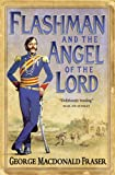 George MacDonald Fraser Flashman and the Angel of the Lord (The Flashman Papers, Book 9)