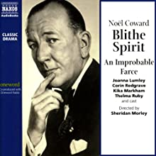 Blithe Spirit: An Improbable Farce (Unabridged) Performance by Noel Coward Narrated by Corin Redgrave, Kika Markham,  full cast
