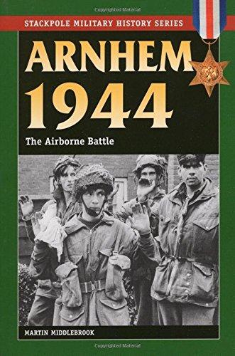 Arnhem 1944: The Airborne Battle (Stackpole Military History)