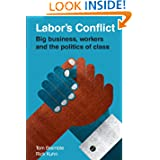 Labor's Conflict: Big Business, Workers and the Politics of Class