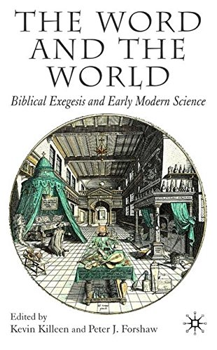 The Word and the World: Biblical Exegesis and Early Modern Science