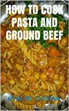 img - for How to Cook Pasta with Ground Beef (Ayachi Cuisine) book / textbook / text book