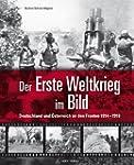 Der Erste Weltkrieg im Bild: Deutschl...