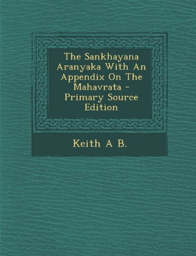 The Sankhayana Aranyaka with an Appendix on the Mahavrata - Primary Source Edition