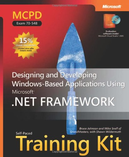 MCPD Self-Paced Training Kit (Exam 70-548): Designing and Developing Windows-Based Applications Using the Microsoft .NET Framework: Designing and Developing Windows-Based Applications Using the Microsoft.NET Framework