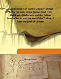 img - for Auraicept na n-e   ces the scholars' primer being the texts of the Ogham tract from the Book of Ballymote and the Yellow book of Lecan and the text of the Trefhocul from the Book of Leinster 1917 [Hardcover] book / textbook / text book