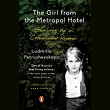 The Girl from the Metropol Hotel: Growing up in Communist Russia Audiobook by Ludmilla Petrushevskaya, Anna Summers - translation, Anna Summers - introduction Narrated by Kate Mulgrew