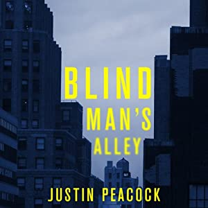 Blind Man's Alley: A Novel | [Justin Peacock]