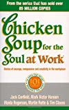 Chicken Soup for the Soul at Work: Stories of Courage, Compassion and Creativity in the Workplace (0091825490) by Canfield, Jack