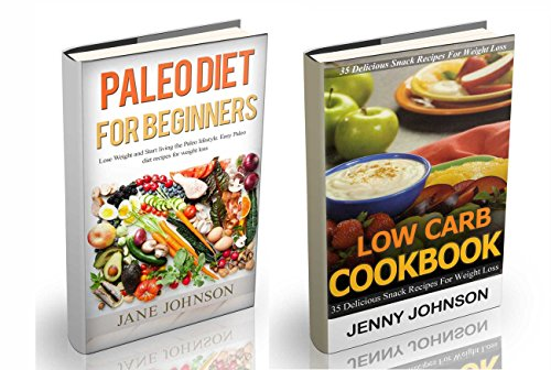 Paleo Diet: Paleo Diet for Beginners and Low Carb Cookbook. Start Living the Paleo Lifestyle and Lose Weight with 35 Delicious Snack Recipes (paleo diet cookbook, low carbs, low carb diet recipes) by Jane Johnson, Jenny Johnson