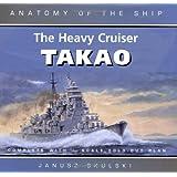 The Heavy Cruiser Takao: Anatomy of the Ship