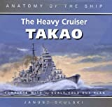 The Heavy Cruiser Takao (Anatomy of the Ship) (0851779743) by Janusz Skulski