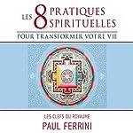 Les huit pratiques spirituelles pour transformer votre vie: Les clefs du royaume   Paul Ferrini