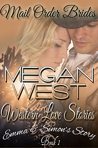 Mail Order Bride: A Clean Western COWBOY Romance - WESTERN LOVE STORIES Book 1 (Emma & Simon's Story)
