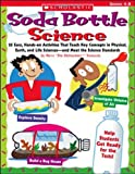 Soda Bottle Science: 25 Easy, Hands-on Activities That Teach Key Concepts in Physical, Earth, and Life Sciences-and Meet the Science Standards (0439754658) by Tomecek, Steve