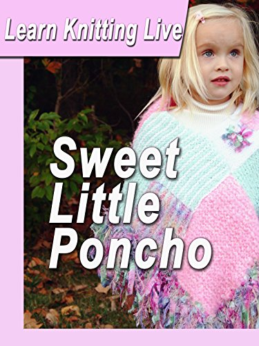Learn Knitting Live: Sweet Little Poncho