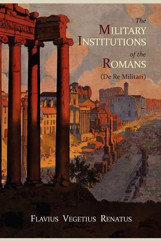 The Military Institutions of the Romans (de Re Militari)