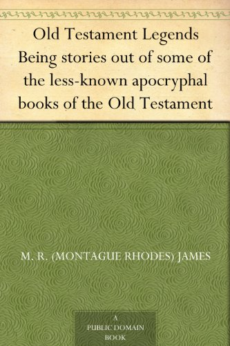 M. R. (Montague Rhodes) James - Old Testament Legends Being stories out of some of the less-known apocryphal books of the Old Testament (English Edition)