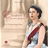 Elizabeth II. - Ein Leben auf dem Thron. Ihr Erinnerungsalbumvon &#34;aus dem Englischen von...&#34;