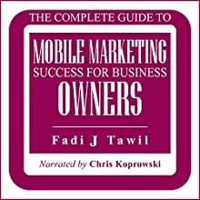 The Complete Guide to Mobile Marketing Success for Business Owners (       UNABRIDGED) by Fadi Tawil Narrated by Chris Koprowski