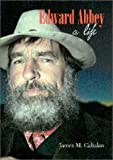 img - for By James M. Cahalan Edward Abbey: A Life (1st First Edition) [Hardcover] book / textbook / text book
