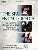 img - for The Spa Encyclopedia: A Guide to Treatments & Their Benefits for Health & Healing by Hannelore R. Leavy (2002-04-08) book / textbook / text book