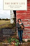 img - for The Dirty Life: A Memoir of Farming, Food, and Love (Edition Reprint) by Kimball, Kristin [Paperback(2011  ] book / textbook / text book