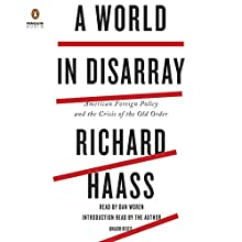 A World in Disarray: American Foreign Policy and the Crisis of the Old Order Audiobook by Richard Haass Narrated by Dan Woren, Richard Haass