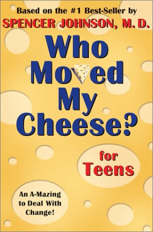 Who Moved My Cheese? for Teens, Spencer Johnson