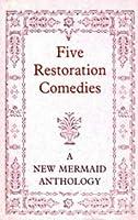 Five Restoration Comedies (New Mermaids): A New Mermaids Anthology