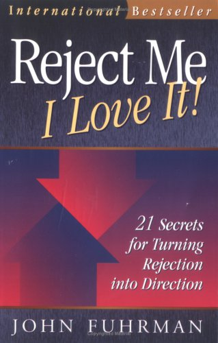 Reject Me - I Love It! : 21 Secrets for Turning Rejection into Direction, JOHN FUHRMAN