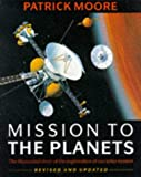 Mission to the Planets: The Illustrated Story of Man's Exploration of the Solar System (0304346039) by Moore, Patrick