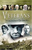 Richard Van Emden Veterans: The Last Survivors of the Great War