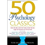 50 Psychology Classics: Who We Are, How We Think, What We Do; Insight and Inspiration from 50 Key Books