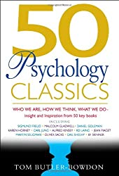 50 Psychology Classics: Who We Are, How We Think, What We Do; Insight and Inspiration from 50 Key Books by Tom Butler Bowdon