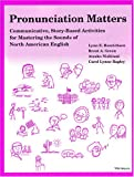 Pronunciation Matters: Communicative, Story-Based Activities for Mastering the Sounds of North American English