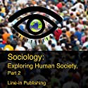 Sociology: Exploring Human Society, Part 2 (       UNABRIDGED) by Line-in Publishing Narrated by Paul Heitsch