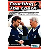 Coaching The Coach 2 - Soccer Coach Development through Functional Practices, Phase of Plays and Small Sided Gamesby Richard Seedhouse